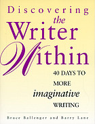 Discovering the writer within : 40 days to more imaginative writing