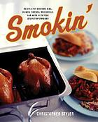 Smokin' : recipes for smoking ribs, salmon, chicken, mozzarella, and more, with your stovetop smoker