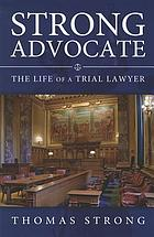 Strong advocate : the life of a trial lawyer