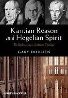 Kantian reason and Hegelian spirit : the idealistic logic of modern theology