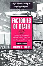 Factories of death : Japanese biological warfare, 1932-1945, and the American cover-up