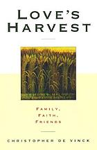 Love's harvest : family, faith, friends