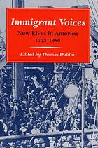 Immigrant voices : new lives in America, 1773-1986