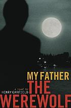 My father the werewolf : a novel
