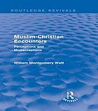 Muslim-Christian Encounters (Routledge Revivals) : Perceptions and Misperceptions.