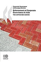 Enforcement of corporate governance in Asia : the unfinished agenda.