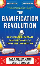 The gamification revolution : how leaders leverage game mechanics to crush the competition