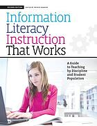 Information literacy instruction that works : a guide to teaching by discipline and student population