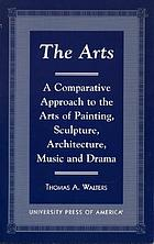 The arts : a comparative approach to the arts of painting, sculpture, architecture, music, and drama