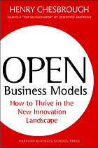 Open business models : how to thrive in the new innovation landscape
