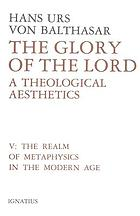 The glory of the Lord : a theological aesthetics