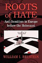 Roots of hate : anti-semitism in Europe before the Holocaust