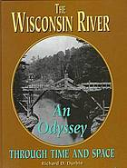 The Wisconsin River : an odyssey through time and space