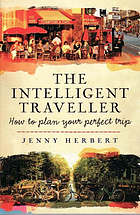 The intelligent traveller : how to plan your perfect trip