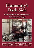 Humanity's dark side : evil, destructive experience, and psychotherapy