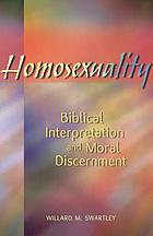 Homosexuality : biblical interpretation and moral discernment