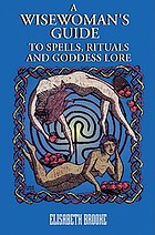 A wisewoman's guide to spells, rituals, and Goddess lore