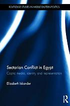 Sectarian conflict in Egypt : Coptic media, identity and representation