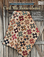The Civil War remembered : 19 quilts using reproduction fabrics