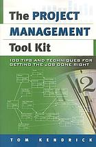 The project management tool kit : 100 tips and techniques for getting the job done right