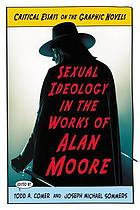 Sexual ideology in the works of Alan Moore : critical essays on the graphic novels