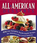 All-American desserts : 400 star-spangled, razzle-dazzle recipes for America's best loved desserts