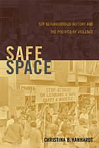Safe space : gay neighborhood history and the politics of violence