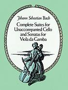 Complete suites for unaccompanied cello ; and, Sonatas for viola da gamba : from the Bach-Gesellschaft edition