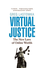 Virtual justice : the new laws of online worlds