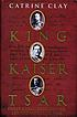 King, Kaiser, Tsar : three royal cousins who led... by  Catrine Clay