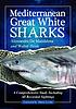Mediterranean great white sharks : a comprehensive... by  Alessandro De Maddalena
