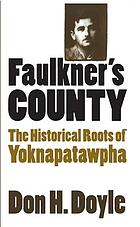 Faulkner's county : the historical roots of Yoknapatawpha