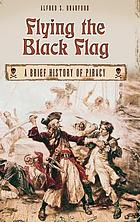 Flying the black flag : a brief history of piracy