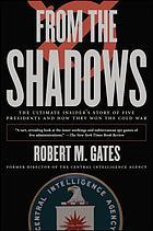 From the shadows : the ultimate insider's story of five presidents and how they won the Cold War