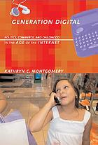Generation Digital : Politics, Commerce, and Childhood in the Age of the Internet.
