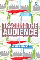 Tracking the audience : the ratings industry from analog to digital