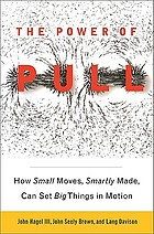 The power of pull : how small moves, smartly made, can set big things in motion
