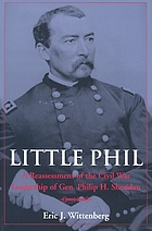 Little Phil : a reassessment of the Civil War leadership of Gen. Philip H. Sheridan