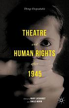 Theatre and human rights after 1945 : things unspeakable