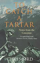 To catch a Tartar : notes from the Caucasus