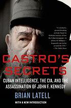Castro's secrets : the CIA and Cuba's intelligence machine