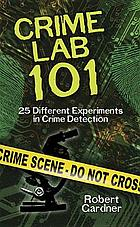 Crime lab 101 : 25 different experiments in crime detection