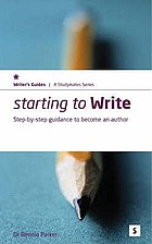 Starting to write : step-by-step guidance to becoming an author