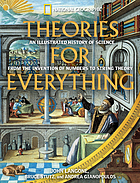Theories for everything : an illustrated history of science from the invention of numbers to string theory