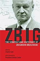 Zbig : the strategy and statecraft of Zbigniew Brzezinski