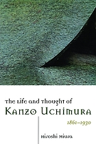 The life and thought of Kanzo Uchimura, 1861-1930