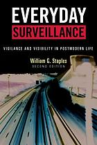 Everyday Surveillance : Vigilance and Visibility in Postmodern Life.