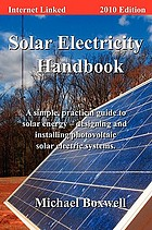 Solar electricity handbook : a simple, practical guide to using solar energy -- designing and installing photovoltaic solar electric systems