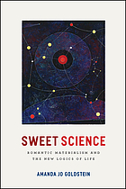 Sweet Science Romantic Materialism and the New Logics of Life
