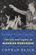 Render unto Caesar : the life and legacy of Maurice Duplessis